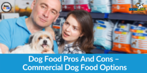 Dog Food Pros And Cons – Commercial Dog Food Options
